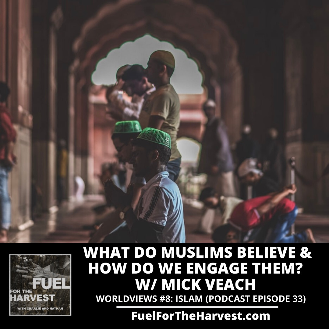 Episode 33: What Do Muslims Believe & How Do We Engage Them? w/ Mick Veach (Worldviews #8)
